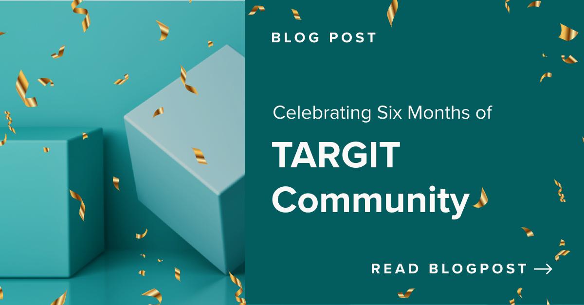 Celebrating Six Months of TARGIT Community